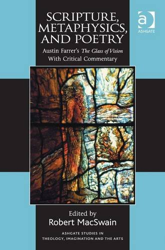 Scripture, Metaphysics, and Poetry: Austin Farrer's The Glass of Vision With Critical Commentary (Ashgate Studies in Theology, Imagination and the Arts)