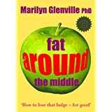 Fat Around the Middle: How to Lose That Bulge - For Goodby Marilyn Glenville