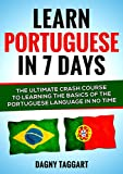 Portuguese: Learn Portuguese In 7 DAYS! - The Ultimate Crash Course to Learning the Basics of the Portuguese Language In No Time (Portuguese, Learn Portuguese, ... French, German, Italian, Chinese, Japanese)