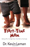 First-Time Mom: Getting Off on the Right Foot From Birth to First Grade