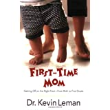 First-Time Mom: Getting Off on the Right Foot From Birth to First Grade ~ Kevin Leman