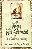 Lawrence J. Gesy Hem of His Garment: True Stories of Healing
