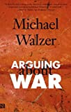 Arguing About War (Yale Nota Bene) (0300109784) by Walzer, Michael