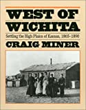 West of Wichita: Settling the High Plains of Kansas, 1865-1890