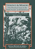 Violence and Memory: One Hundred Years in the Dark Forests of Matabeleland, Zimbabwe (Social History of Africa) (085255642X) by Alexander, Jocelyn