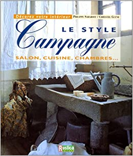 Le style campagne salon cuisine chambre philippe saharoff chrystel guene for Chambre style campagne francaise