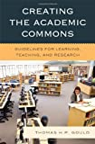 Creating the Academic Commons: Guidelines for Learning, Teaching, and Research