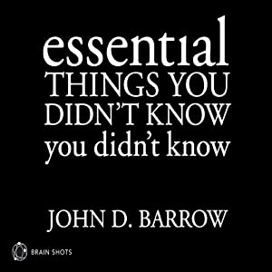 Essential Things You Didn't Know You Didn't Know: Brain Shot | [John Barrow]