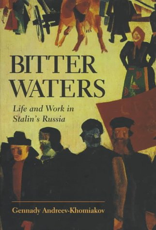 Bitter Waters Life And Work In Stalin's Russia - Gennady Andreev-khomiakov
