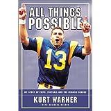 All Things Possible: MY STORY OF FAITH, FOOTBALL AND THE MIRACLE SEASON ~ Kurt Warner