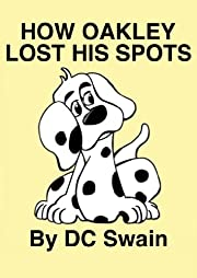 How Oakley Lost His Spots (Oakley and Bella Book 1)
