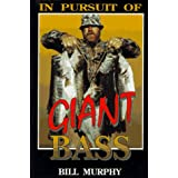 In Pursuit of Giant Bass ~ Bill Murphy