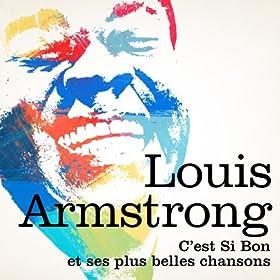 Louis Armstrong : C'est si bon et ses plus belles chansons (Version Originale Remasterisée) (Version Originale Remasterisée)