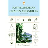 Native American Crafts and Skills, 2nd: A Fully Illustrated Guide to Wilderness Living and Survival ~ David Montgomery