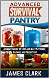 Survival Pantry: Advanced Guide to Food and Water Storage, Canning, and Preserving (Prepping, Survival Pantry)