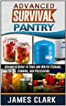 Survival Pantry: Advanced Guide to Fo...