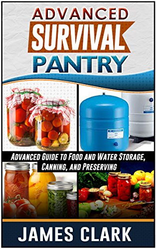 Free Kindle Book : Survival Pantry: Advanced Guide to Food and Water Storage, Canning, and Preserving (Prepping, Survival Pantry)