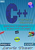 C++ Programming Simplified: Learn C++ in Just Over 100 Pages. An Easy Step by Step Guide To The C++ Language. With Program...