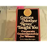 Games Your Mother Never Taught You (Corporate Gamesmanship...)