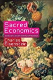 img - for Sacred Economics: Money, Gift, and Society in the Age of Transition by Eisenstein, Charles published by EVOLVER EDITIONS (2011) book / textbook / text book