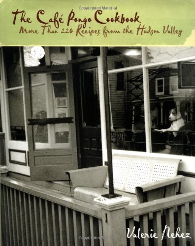 The Cafe Pongo Cookbook: More Than 220 Recipes from the Hudson Valley by Valerie Nehez