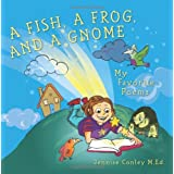 A Fish, a Frog, and a Gnome: My Favorite Poems ~ Jennise Conley M.Ed.