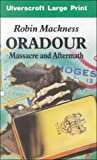 img - for Oradour: Massacre and Aftermath (Ulverscroft Large Print Series) book / textbook / text book