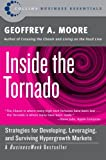 Inside the Tornado: Strategies for Developing, Leveraging, and Surviving Hypergrowth Markets (Collins Business Essentials) (0060745819) by Geoffrey A. Moore