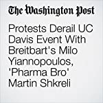 Protests Derail UC Davis Event With Breitbart's Milo Yiannopoulos, 'Pharma Bro' Martin Shkreli | Kristine Guerra