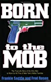 Born to the Mob: The True-Life Story of the Only Man to Work for All Five of New York's Mafia Families