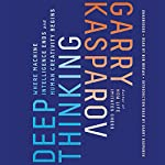 Deep Thinking: Where Machine Intelligence Ends and Human Creativity Begins | Garry Kasparov,Mig Greengard