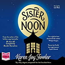 Sister Noon (       UNABRIDGED) by Karen Joy Fowler Narrated by Liza Ross