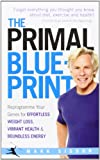 Mark Sisson The Primal Blueprint: Reprogramme your genes for effortless weight loss, vibrant health and boundless energy