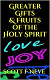 Greater Gifts & Fruits of the Holy Spirit