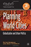 Planning World Cities: Globalization and Urban Politics (Planning, Environment, Cities) (0230247326) by Newman, Peter
