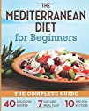 The Mediterranean Diet for Beginners: The Complete Guide – 40 Delicious Recipes, 7-Day Diet Meal…