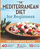 img - for The Mediterranean Diet for Beginners: The Complete Guide - 40 Delicious Recipes, 7-Day Diet Meal Plan, and 10 Tips for Success book / textbook / text book
