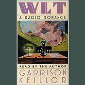 WLT: A Radio Romance | [Garrison Keillor]