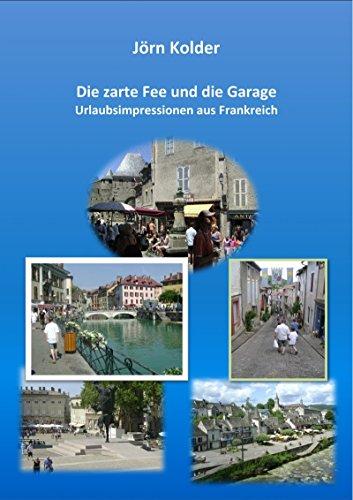 die-zarte-fee-und-die-garage-urlaubsimpressionen-aus-frankreich-german-edition