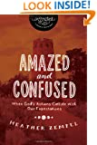 Amazed and Confused: When God's Actions Collide With Our Expectations (InScribed Collection)