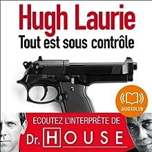 Tout est sous contrôle (       Texte intégral) Auteur(s) : Hugh Laurie Narrateur(s) : Féodor Atkine