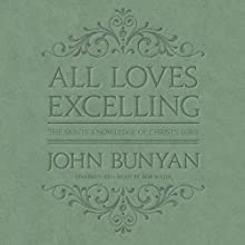 All Loves Excelling: The Saints' Knowledge of Christ's Love Audiobook by John Bunyan Narrated by Bob Souer