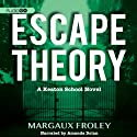 Escape Theory (       UNABRIDGED) by Margaux Froley Narrated by Amanda Dolan