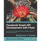 Facebook Graph API Development with Flashby Michael James Williams
