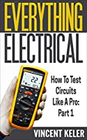 Everything Electrical: How To Test Circuits Like A Pro: Part 1 Front Cover