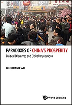 Paradoxes of China's Prosperity: Political Dilemmas and Global Implications book