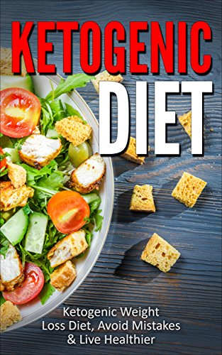 Ketogenic Diet: Ketogenic Weight Loss Diet, Avoid Mistakes & Live Healthier (Ketogenic Diet, Ketogenic Weight Loss, Ketogenic Recipes, Ketogenic Diet Plan) by Bryan Brum