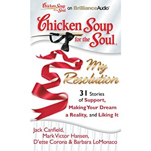 Chicken Soup for the Soul: My Resolution - 31 Stories of Support, Making Your Dream a Reality, and Liking It Hörbuch