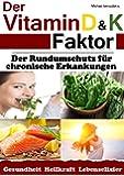 Der Vitamin D & K Faktor: Der Rundumschutz für chronische Erkrankungen...(Sammelband / WISSEN KOMPAKT)