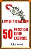 50 Practical Guide Exercises Law of Attraction: Change Your Life in 7 Days (A Law of Attraction book)